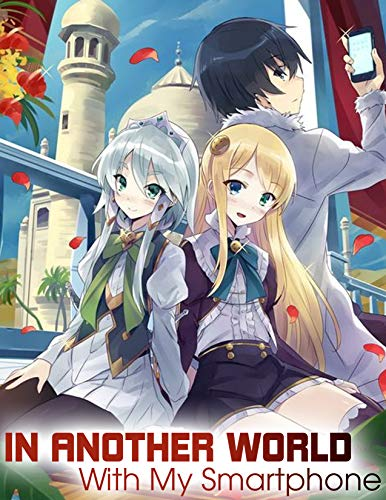 Another World My Smartphone: In Another World With My Smartphone: Volume FULL   in another world with my smartphone light novel (English Edition)