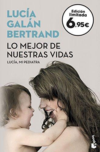 Lo mejor de nuestras vidas: Desde la experiencia de mi profesión y la sensibilidad de mi maternidad