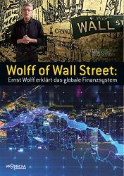 Wolff of Wall Street: Ernst Wolff erklärt das globale Finanzsystem von [Ernst Wolff]