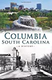 Columbia, South Carolina:: A History (Brief History)