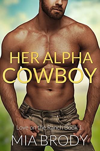 Her Alpha Cowboy: Instalove Cowboy, Curvy Woman Romance (Love on the Ranch Book 1) by [Mia Brody]