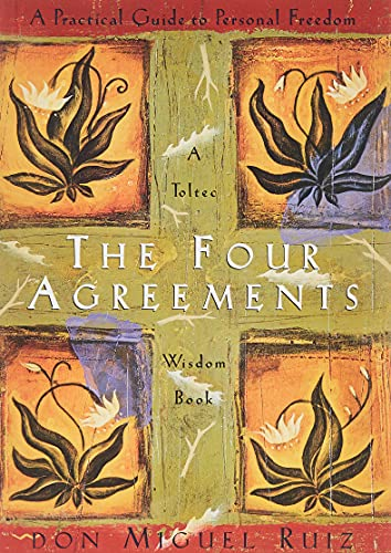 The Four Agreements: A Practical Guide to Personal Freedom...