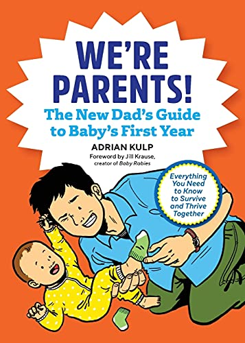 We're Parents! The New Dad Book for Baby's First Year:...