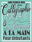 Cahier d'exercices vierge pour Calligraphie Moderne & lettrage à la main...