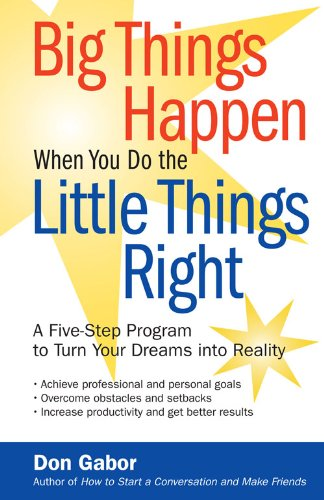Big Things Happen When You Do the Little Things Right: A Five-Step Program to Turn Your Dreams into Reality by [Don Gabor]