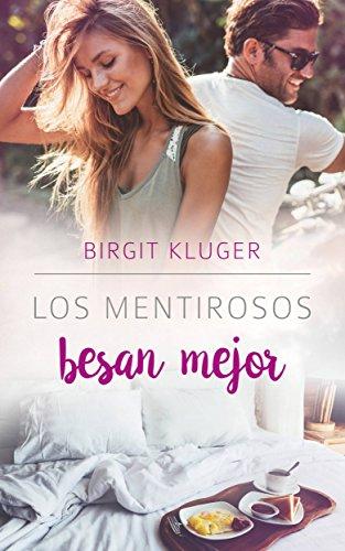 Los mentirosos besan mejor de Birgit Kluger
