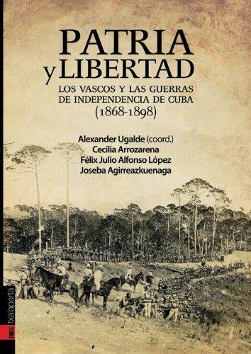 Patria y libertad: Las guerras de independencia de Cuba (1868-1898) (ORREAGA)