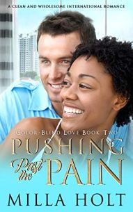 Pushing Past the Pain: A Clean and Wholesome International Romance (Color-Blind Love Book 2) by [Milla Holt]
