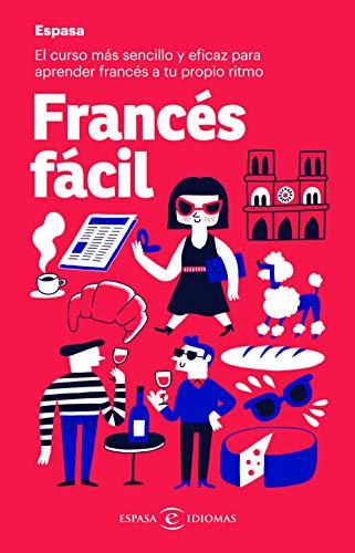 Francés fácil: El curso más sencillo y eficaz para aprender francés a tu propio ritmo (Espasa Idiomas)