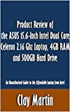 Product Review of the ASUS 15.6-Inch Intel Dual Core Celeron 2.16 Ghz Laptop, 4GB RAM and 500GB Hard Drive: An Unauthorized Guide to the Affordable Laptop from Intel [Article]