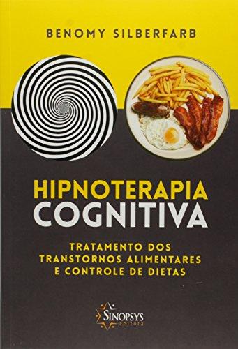 Hipnoterapia Cognitiva. Tratamento dos Transtornos Alimentares e Controle de Dietas