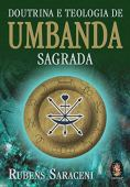 Sacred Umbanda doctrine and theology: The religion of mysteries: a hymn of love for life