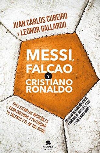 Messi, Falcao y Cristiano Ronaldo: Tres ejemplos increíbles para cultivar y potenciar tu talento y