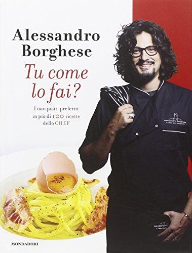Tu come lo fai? I tuoi piatti preferiti in più di 100 ricette dello chef. Ediz. illustrata