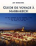 Le Guide de Voyage à Marrakech: Les lieux Touristiques les plus importants...