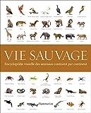 Vie sauvage: Encyclopédie visuelle des animaux, continent par continent