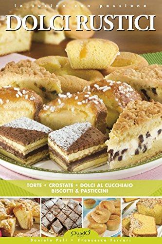 Dolci Rustici: Torte, crostate, dolci al cucchiaio, biscotti & pasticcini (In cucina con passione)
