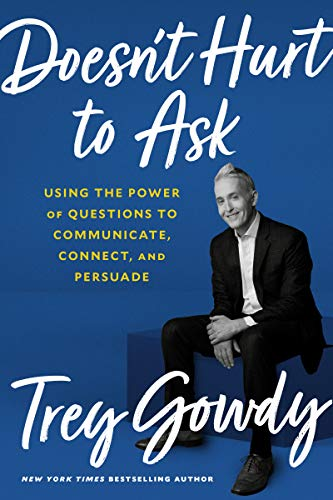 Doesn't Hurt to Ask: Using the Power of Questions to Communicate, Connect, and Persuade