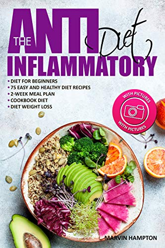 The Anti-Inflammatory Diet: Anti-Inflammatory Diet for Beginners, the Easy and Healthy Anti-Inflammatory Diet Recipes, Anti-Inflammatory Diet Plan, Cookbook Diet, Anti-Inflammatory Diet Weight Loss 1