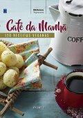 Café da Manhã - Volume 1. Coleção Vegetarianos: 120 Receitas Veganas