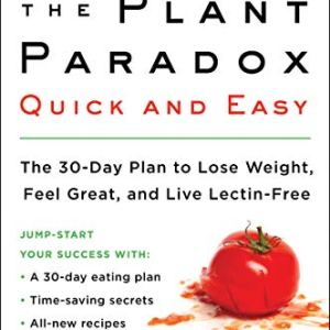 The Plant Paradox Quick and Easy: The 30-Day Plan to Lose Weight, Feel Great, and Live Lectin-Free 34