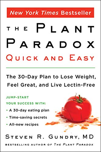 The Plant Paradox Quick and Easy: The 30-Day Plan to Lose Weight, Feel Great, and Live Lectin-Free 1