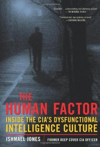 The Human Factor: Inside the CIA's Dysfunctional Intelligence Culture (Encounter Broadsides) by [Ishmael Jones]