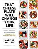 That Cheese Plate Will Change Your Life: Creative Gatherings and Self-Care with the Cheese By...