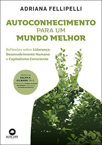 Autoconhecimento Para Um Mundo Melhor: Reflexões sobre Liderança, Desenvolvimento Humano e Capitalismo Consciente