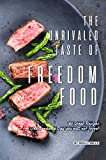 The Unrivaled Taste of Freedom Food: 40 Great Recipes for The Independence Day You Will Not Forget