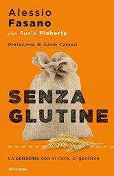 Senza glutine: La celiachia non si cura si gestisce di [Alessio Fasano, Elena Sciarra]