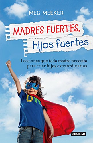 Madres Fuertes, Hijos Fuertes / Strong Mothers, Strong Sons: Lessons Mothers Need to Raise Extraordi