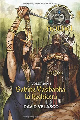 Los Manuscritos de Neithel, volumen I: Sabine Vashanka, la hechicera (Saga de Neithel)