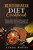Mediterranean Diet Cookbook: Delicious, Easy & Healthy Mediterranean Diet Recipes for Everyday Meals to Weight Loss, Heal Your Body and Live a Healthy Lifestyle