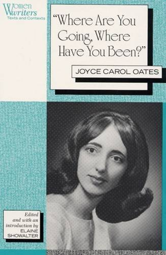 Where are You Going, Where Have You Been? (Women Writers : Texts and Contexts)