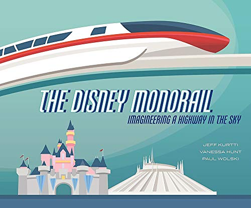 The Disney Monorail: Imagineering the Highway in the Sky (Disney Editions Deluxe)