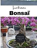 Livre entretien bonsai: un journal de bord pour suivre et entretenir vos bonsas
