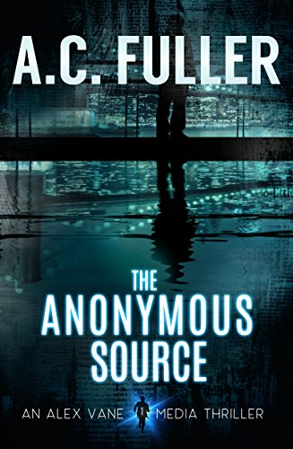 The Anonymous Source (An Alex Vane Media Thriller, Book 1) Kindle Edition