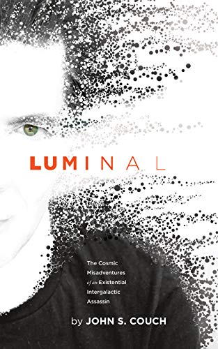 LUMINAL: The Cosmic Misadventures of an Existential, Intergalactic Assassin (THE LUMINAL CYCLE Book 1)