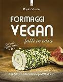Formaggi vegan fatti in casa. Una deliziosa alternativa ai prodotti caseari