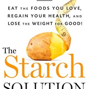 The Starch Solution: Eat the Foods You Love, Regain Your Health, and Lose the Weight for Good! 14 - My Weight Loss Today