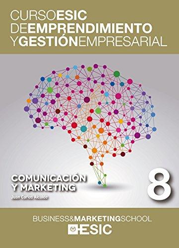 Comunicación y marketing: 8 (Curso ESIC de emprendimiento y gestión empresarial. ABC)