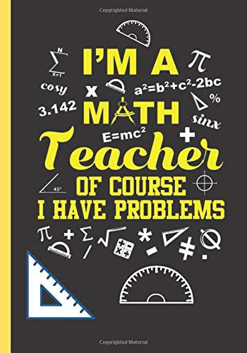 I'm a Math Teacher Of Course I Have Problems: Blank Lined...