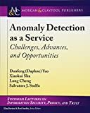 Anomaly Detection as a Service: Challenges, Advances, and Opportunities (Synthesis Lectures on Information Security, Privacy, and Tru)