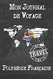 Mon Journal de Voyage Polynésie Française: 6x9 Carnet de voyage I...