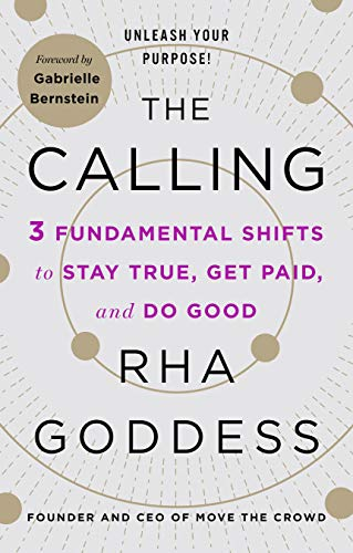 The Calling: 3 Fundamental Shifts to Stay True, Get Paid,...