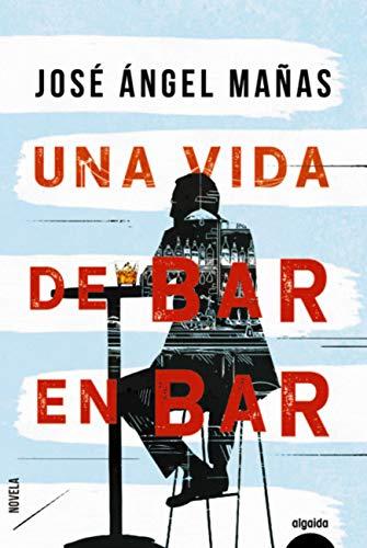 Una vida de bar en bar de José Ángel Mañas
