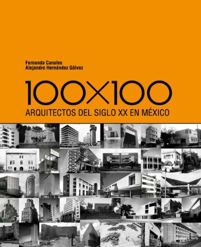 100 X 100: Arquitectos del Siglo XX En Maexico