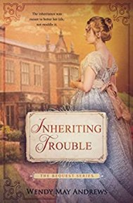 Inheriting Trouble: A Sweet Regency Romance (The Bequest Series Book 1) by [Wendy May Andrews]