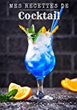 Mes recettes de cocktail: Carnet de recettes de cocktails à remplir - Pour 90 recettes -...